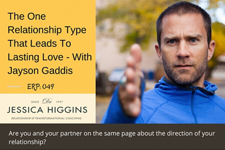 Dr. Jessica Higgins Podcast – The One Relationship Type That Leads To Lasting Love with Jayson Gaddis